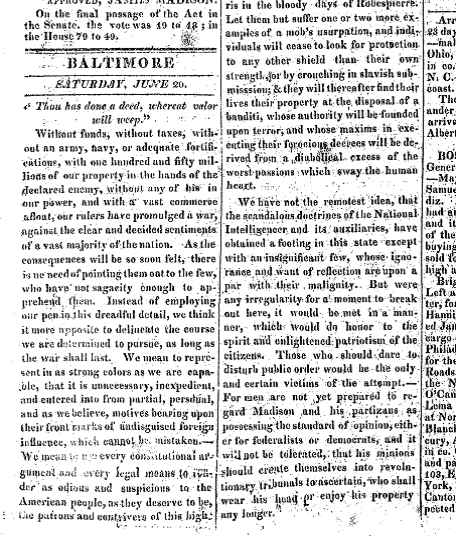 This brief editorial in the June 10, 1812 issue of the Federal Republican newspaper provoked a violent series of attacks in Baltimore that stunned the nation.