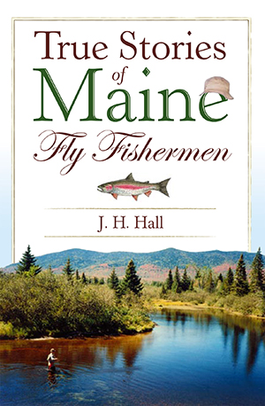 True Stories of Maine Fly Fisherman