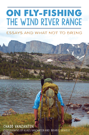 On Fly-Fishing the Wind River Range: Essays and What Not to Bring