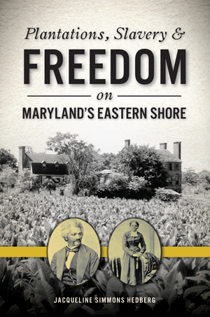 Plantations, Slavery & Freedom on Maryland's Eastern Shore Cover