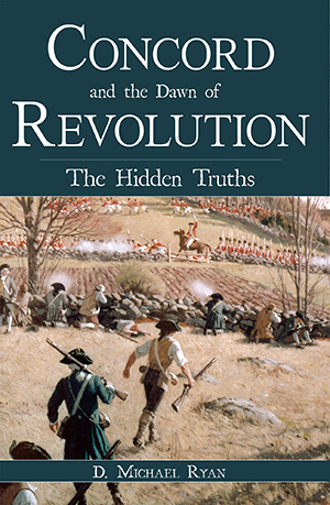 Concord and the Dawn of Revolution: The Hidden Truths