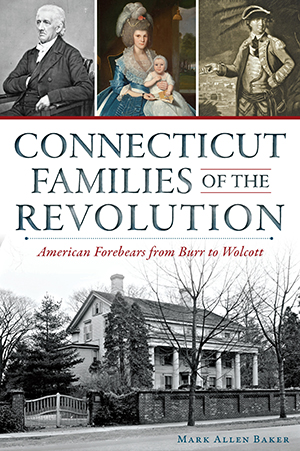 Connecticut Families of the Revolution: American Forebears from Burr to Wolcott