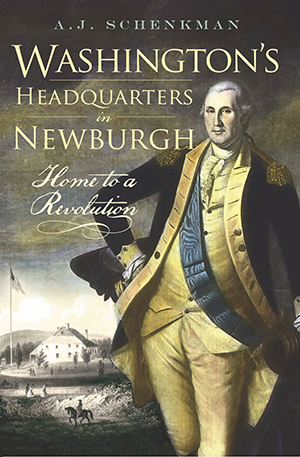 Washington's Headquarters in Newburgh: Home to a Revolution