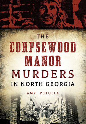 ) The Corpsewood Manor Murders of North Georgia