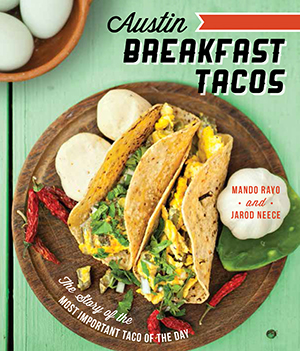 Austin Breakfast Tacos: The Most Important Taco of the Day