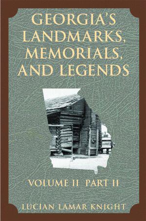 Georgia's Landmarks, Memorials, and Legends: Volume 2, Part 2
