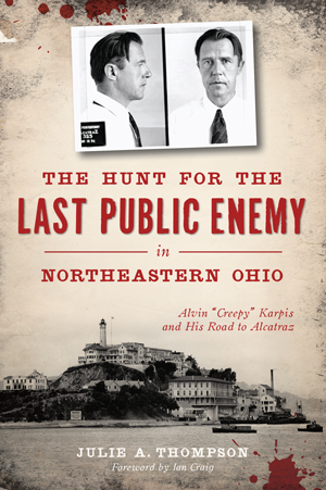 The Hunt for the Last Public Enemy in Northeastern Ohio: Alvin Karpis and his Road to Alcatraz