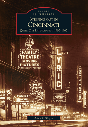 Stepping out in Cincinnati: Queen City Entertainment 1900-1960