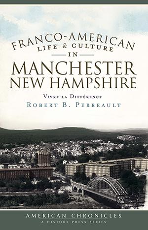 Franco-American Life & Culture in Manchester, New Hampshire: Vivre la Différence