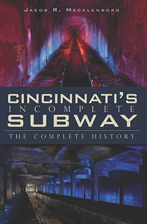 Cincinnati's Incomplete Subway: The Complete History