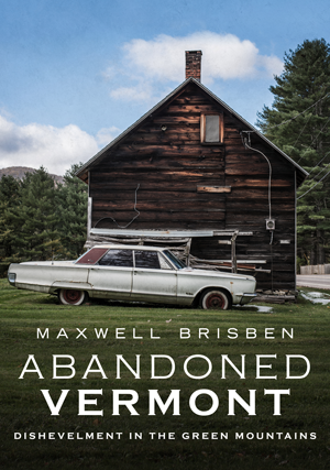 Abandoned Vermont: Dishevelment in the Green Mountains