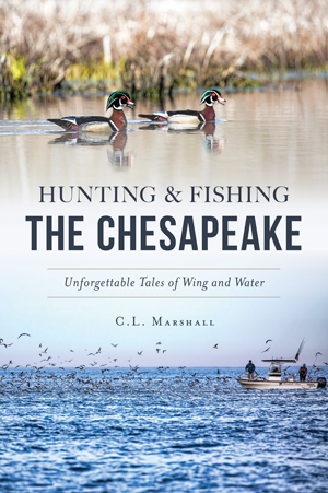 Hunting & Fishing the Chesapeake: Unforgettable Tales of Wing and Water