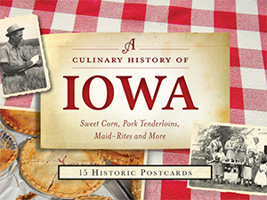 A Culinary History of Iowa: Sweet Corn, Pork Tenderloins, Maid-Rites & More -15 Historic Postcards