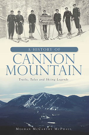 A History of Cannon Mountain: Trails, Tales and Ski Legends