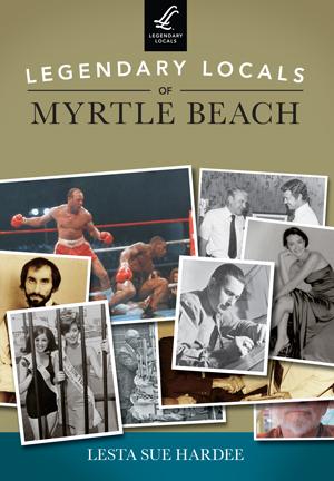 Legendary Locals of Myrtle Beach