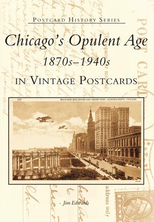 Chicago's Opulent Age 1870s-1940s in Vintage Postcards