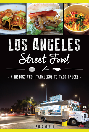 Los Angeles Street Food: A History from Tamaleros to Taco Trucks