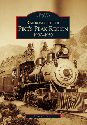 Railroads of the Pike's Peak Region: 1900-1930