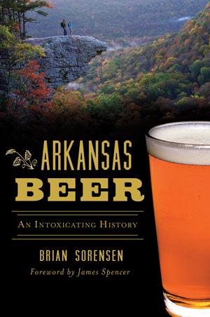 Arkansas Beer: An Intoxicating History