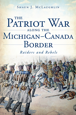 The Patriot War Along the Michigan-Canada Border