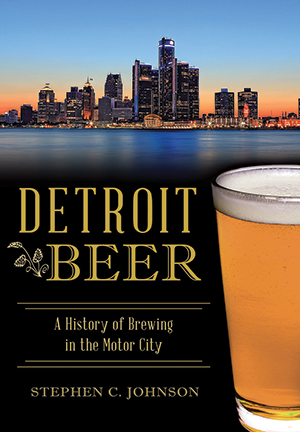 Detroit Beer: A History of Brewing in the Motor City