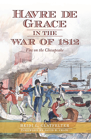 Havre de Grace in the War of 1812: Fire on the Chesapeake