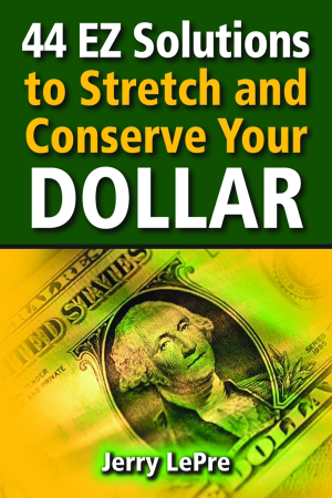 44 EZ Solutions to Stretch and Conserve Your Dollar