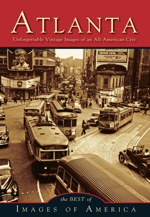 Atlanta Unforgettable Vintage Images of an All-American City