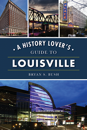 A History Lover's Guide to Louisville