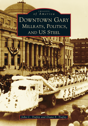 Downtown Gary: Millrats, Politics & US Steel