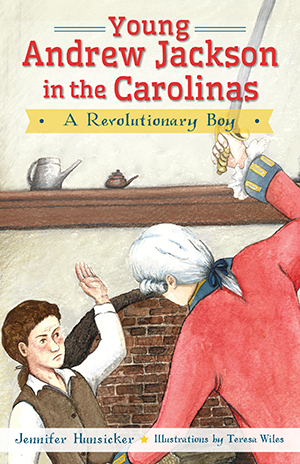 Young Andrew Jackson in the Carolinas: A Revolutionary Boy