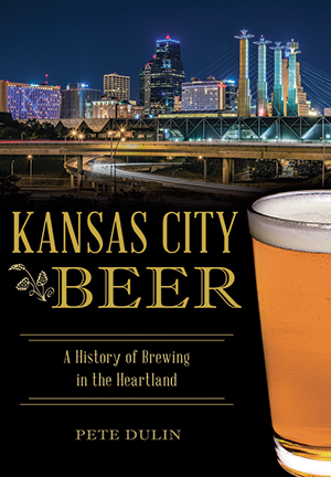 Kansas City Beer: A History of Brewing in the Heartland