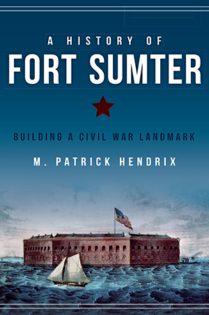 A History of Fort Sumter: Building a Civil War Landmark