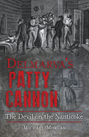 Delmarva's Patty Cannon: The Devil on the Nanticoke