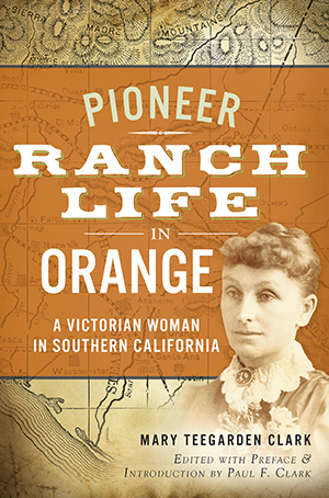 Pioneer Ranch Life in Orange: A Victorian Woman in Southern California