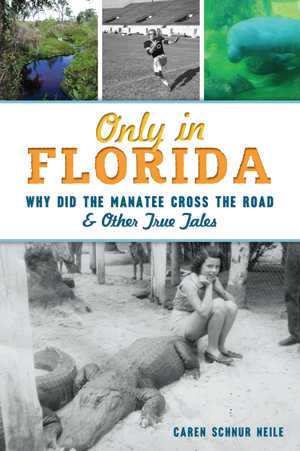 Only in Florida: Why did the Manatee Cross the Road & Other True Tales