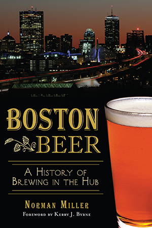 Boston Beer: A History of Brewing in the Hub