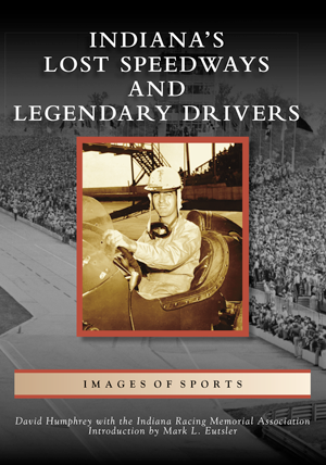 Indiana's Lost Speedways and Legendary Drivers