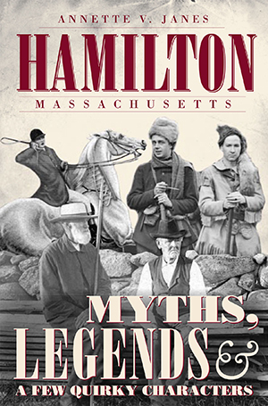 Hamilton, Massachusetts: Myths, Legends & a Few Quirky Characters