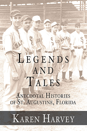 Legends and Tales: Anecdotal Histories of St. Augustine, Florida