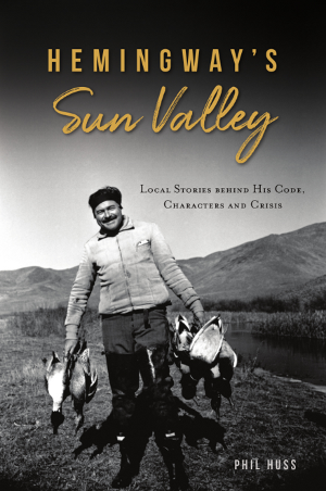 Hemingway's Sun Valley: Local Stories behind his Code, Characters and Crisis