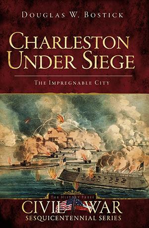 Charleston Under Siege: The Impregnable City