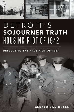 Detroit's Sojourner Truth Housing Riot of 1942: Prelude to the Race Riot of 1943