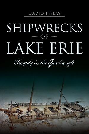 Shipwrecks of Lake Erie: Tragedy in the Quadrangle
