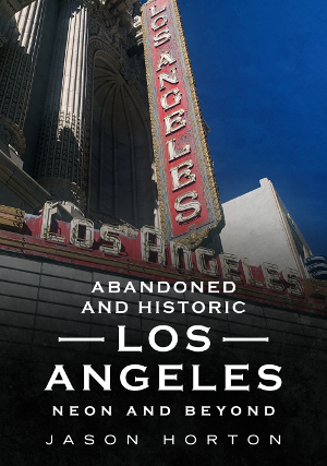 Abandoned and Historic Los Angeles: Neon and Beyond