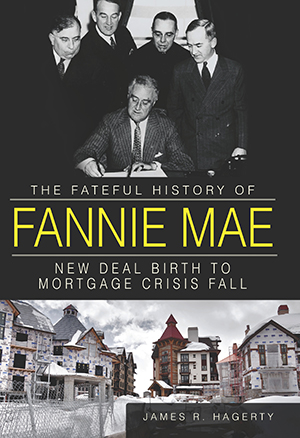 The Fateful History of Fannie Mae: New Deal Birth to Mortgage Crisis Fall