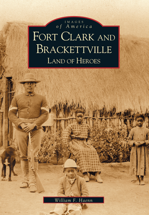 Fort Clark and Brackettville: Land of Heroes