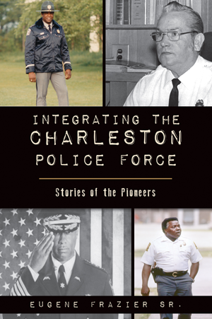 Integrating the Charleston Police Force: Stories of the Pioneers