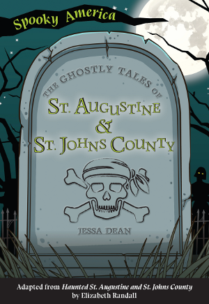 The Ghostly Tales of St. Augustine and St. Johns County