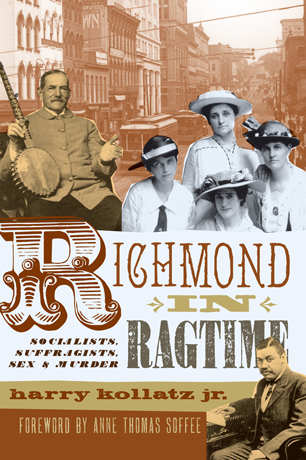 Richmond in Ragtime: Socialists, Suffragists, Sex & Murder